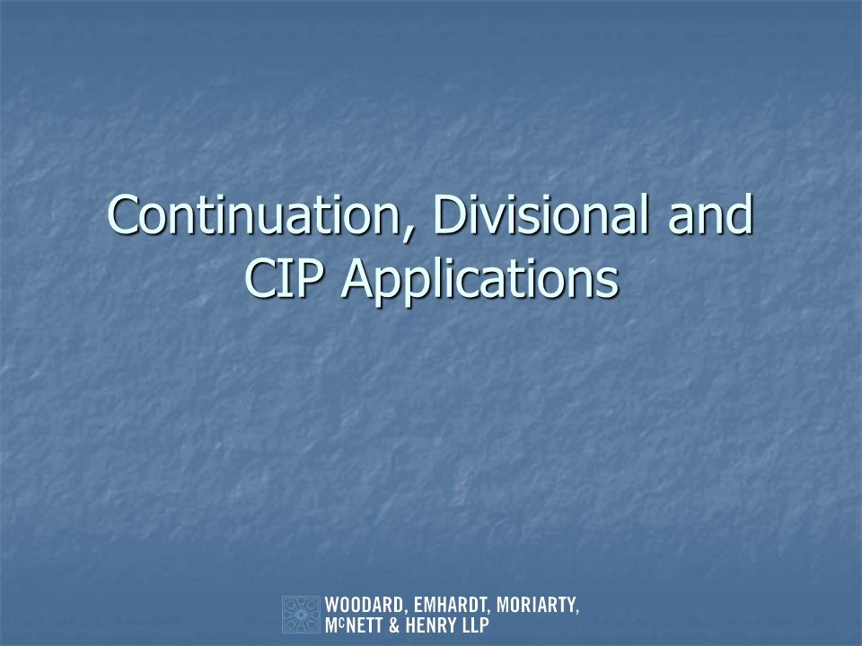 Continuation, Divisional and CIP Applications