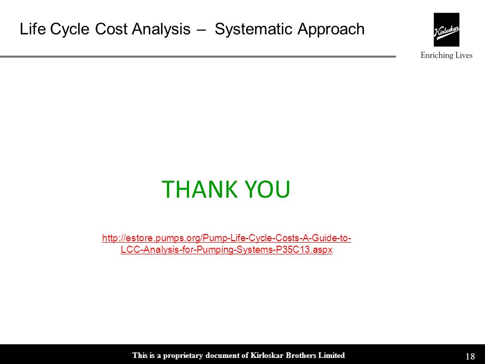 THANK YOU http://estore.pumps.org/Pump-Life-Cycle-Costs-A-Guide-to-LCC-Analysis-for-Pumping-Systems-P35C13.aspx.