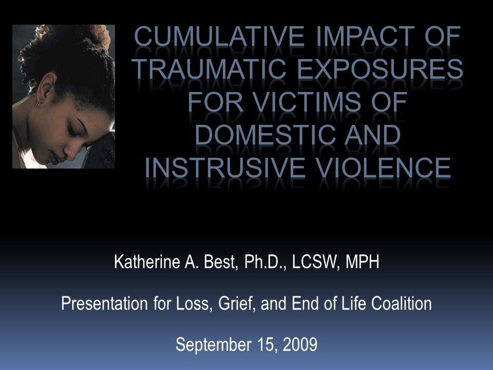CUMULATIVE IMPACT OF TRAUMATIC EXPOsurES FOR VICTIMS OF DOMESTIC AND INSTRUSIVE VIOLENCE