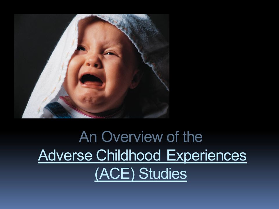 An Overview of the Adverse Childhood Experiences (ACE) Studies