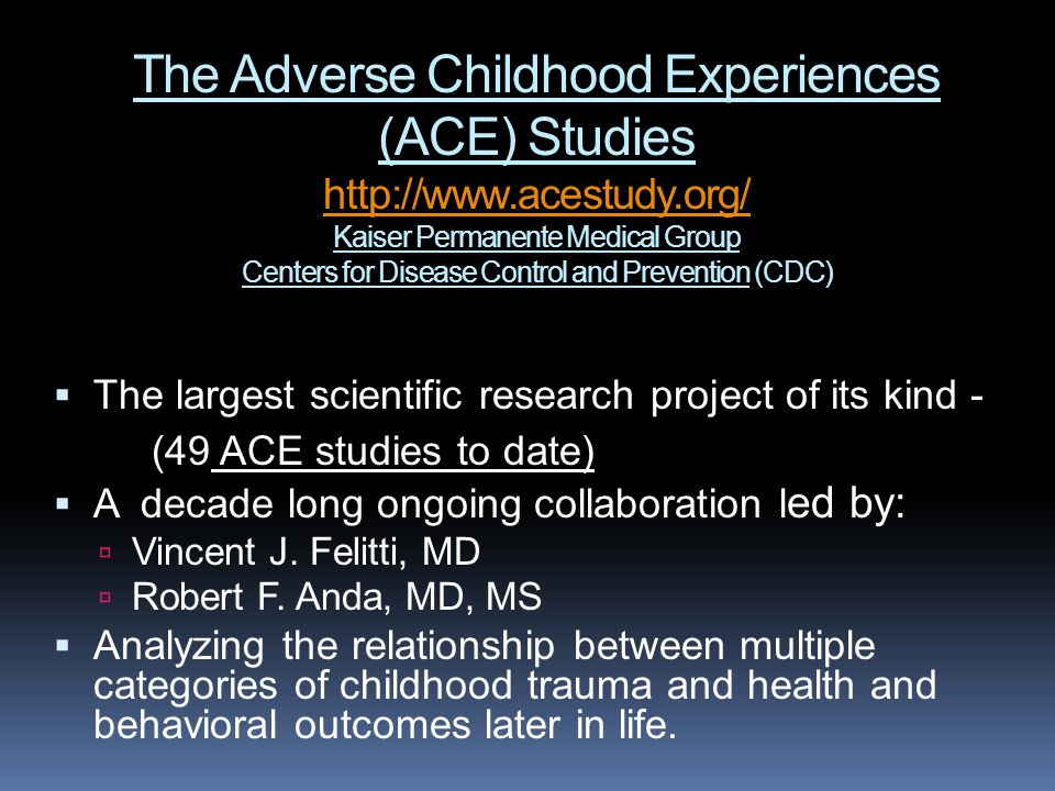 The Adverse Childhood Experiences (ACE) Studies http://www. acestudy