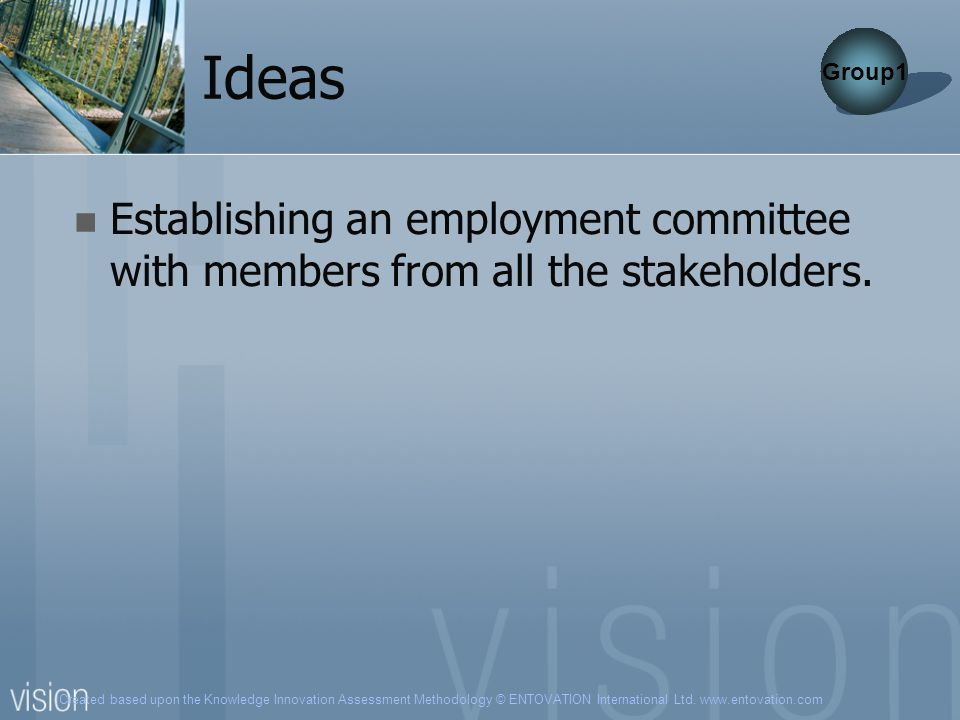 Ideas Group1 Establishing an employment committee with members from all the stakeholders.