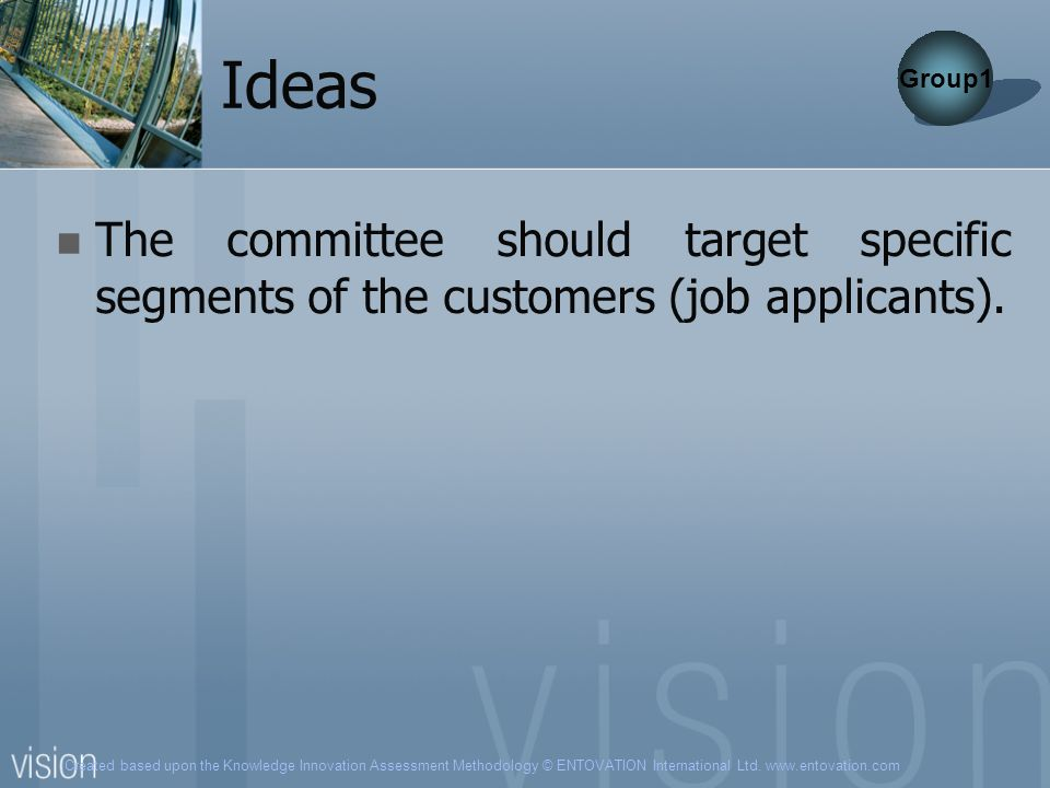 Ideas Group1 The committee should target specific segments of the customers (job applicants).