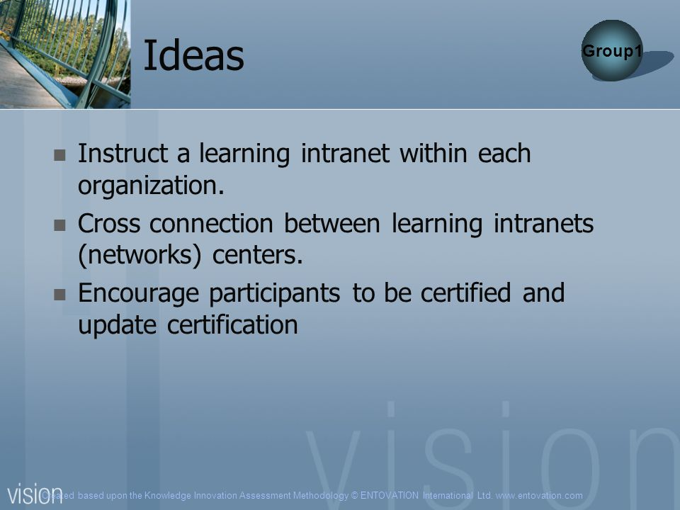 Ideas Instruct a learning intranet within each organization.