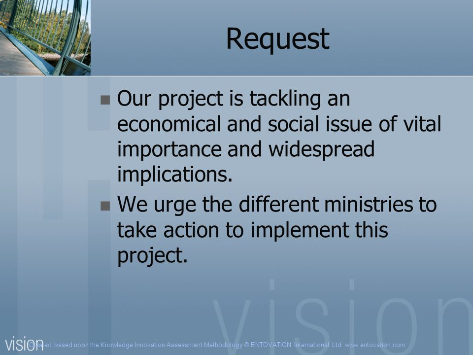 Request Our project is tackling an economical and social issue of vital importance and widespread implications.