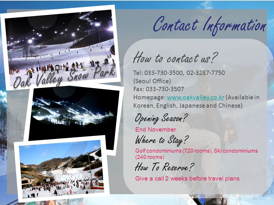Contact Information How to contact us Tel: 033-730-3500, 02-3287-7750. (Seoul Office)