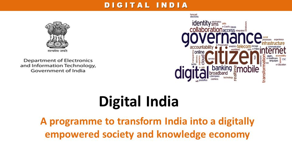 Digital India A programme to transform India into a digitally empowered society and knowledge economy.