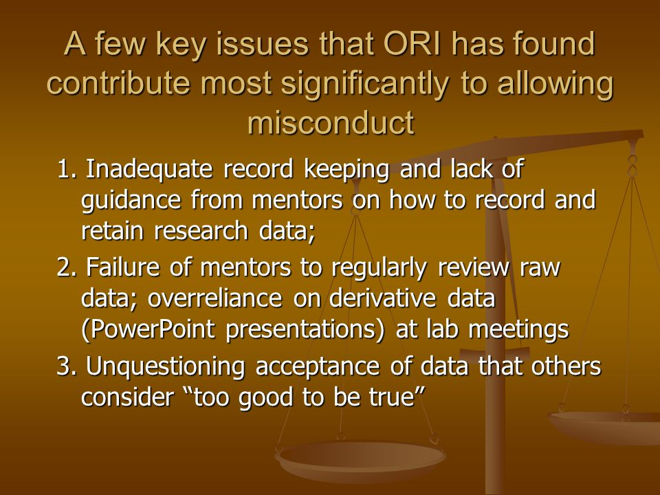A few key issues that ORI has found contribute most significantly to allowing misconduct