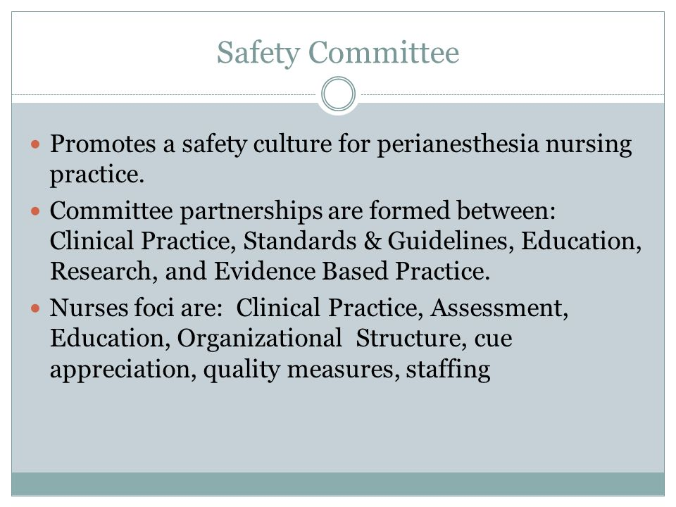 Safety Committee Promotes a safety culture for perianesthesia nursing practice.