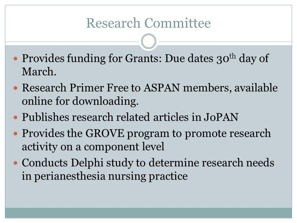Research CommitteeProvides funding for Grants: Due dates 30th day of March. Research Primer Free to ASPAN members, available online for downloading.
