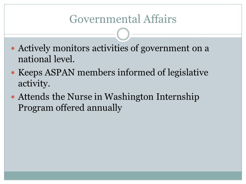Governmental Affairs Actively monitors activities of government on a national level. Keeps ASPAN members informed of legislative activity.