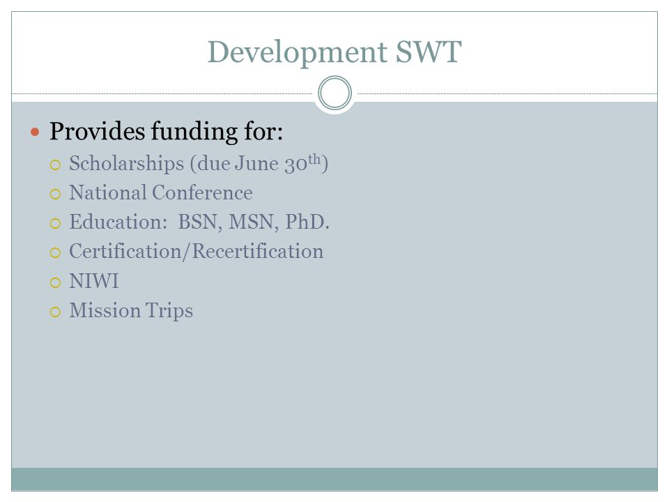 Development SWT Provides funding for: Scholarships (due June 30th)