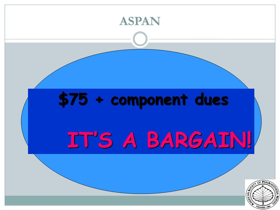 ASPAN $75 + component dues IT'S A BARGAIN!
