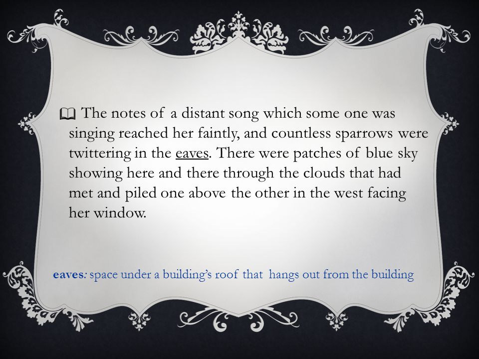 The notes of a distant song which some one was singing reached her faintly, and countless sparrows were twittering in the eaves. There were patches of blue sky showing here and there through the clouds that had met and piled one above the other in the west facing her window.