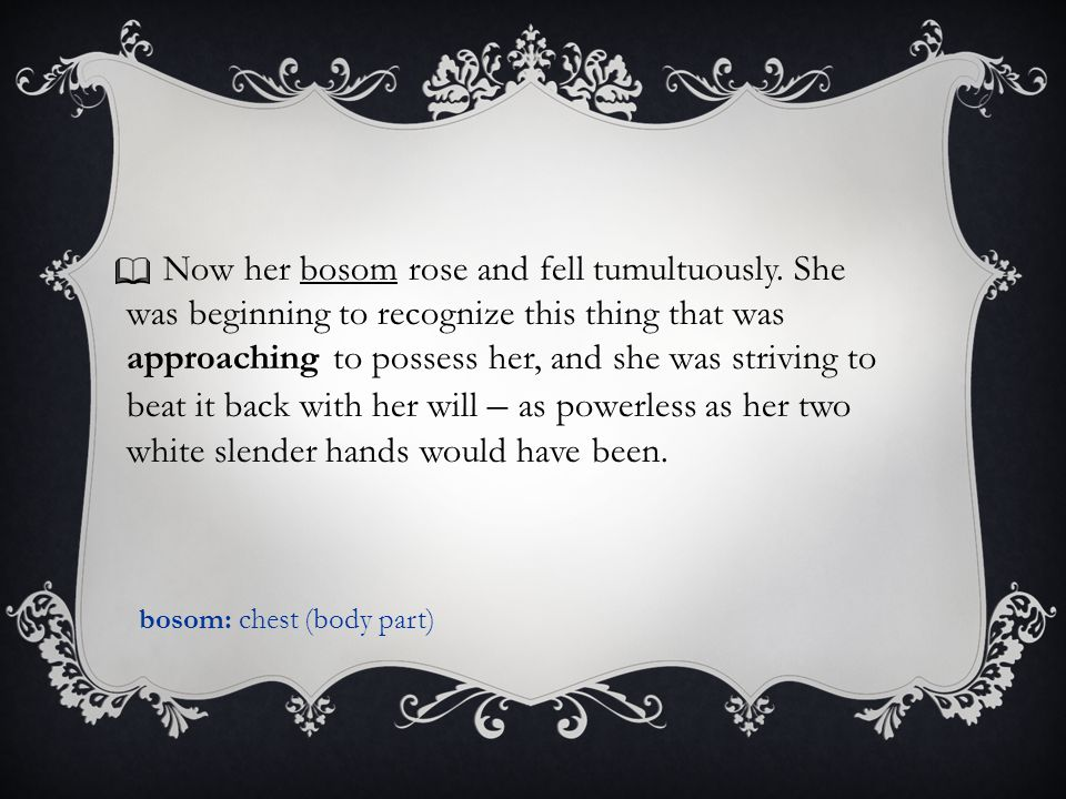 Now her bosom rose and fell tumultuously