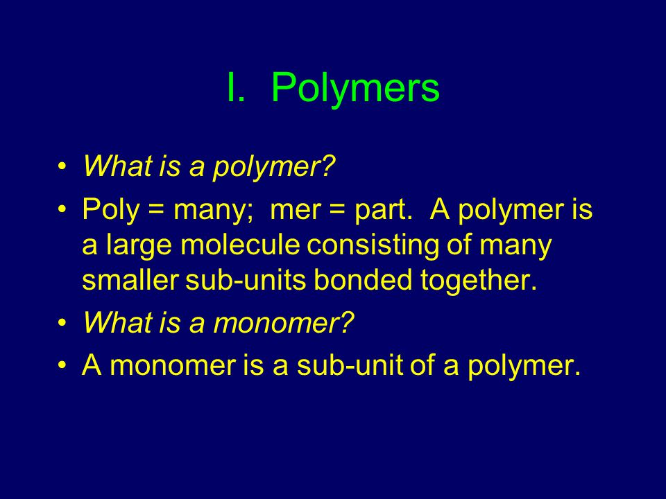 I. Polymers What is a polymer