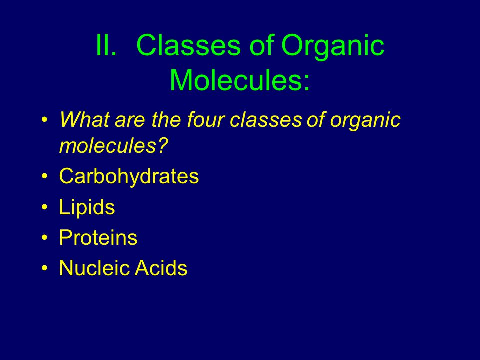 II. Classes of Organic Molecules:
