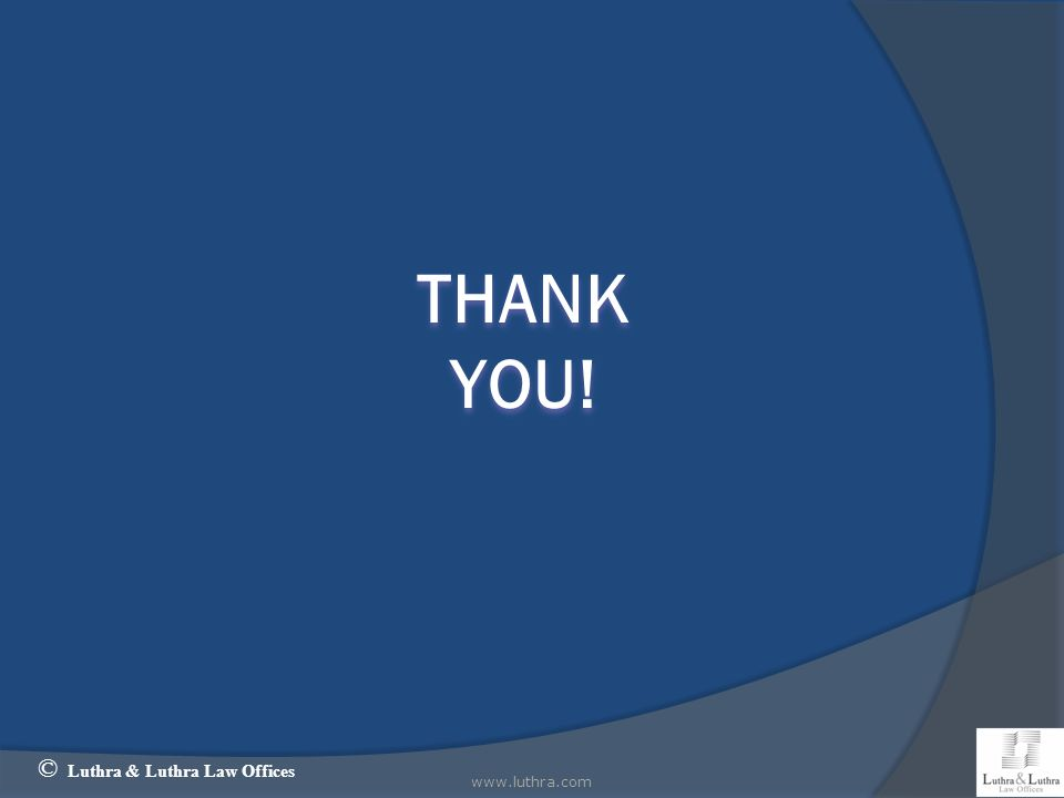 THANK YOU! © Luthra & Luthra Law Offices www.luthra.com