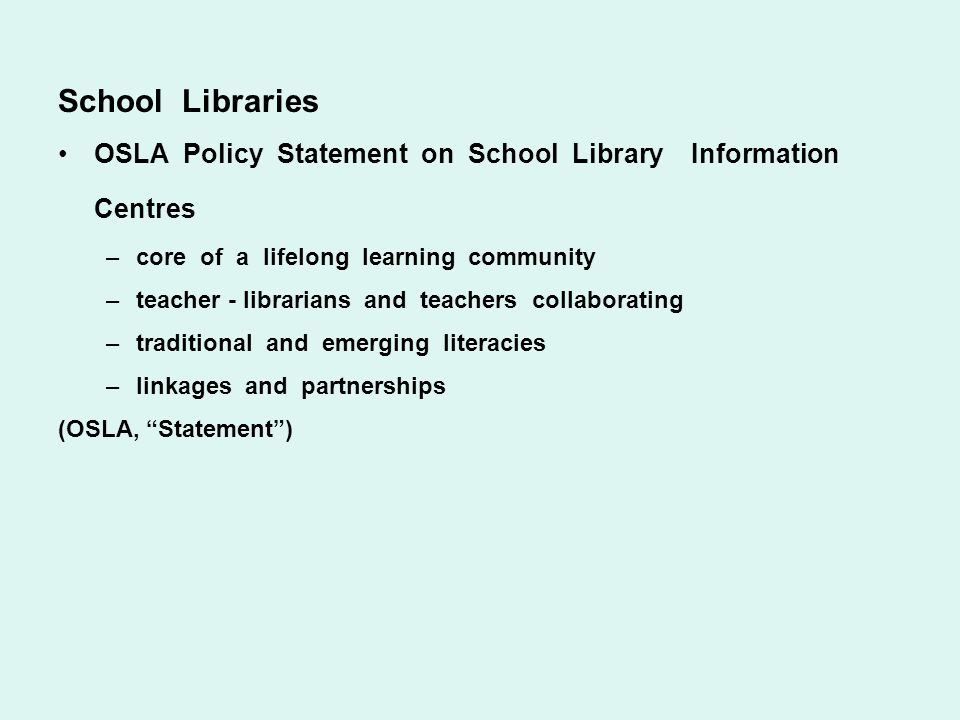 School LibrariesOSLA Policy Statement on School Library Information Centres. core of a lifelong learning community.