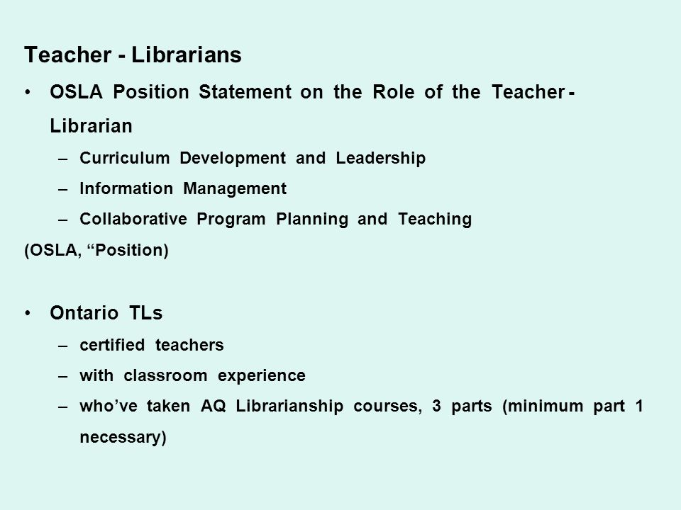 Teacher - Librarians OSLA Position Statement on the Role of the Teacher - Librarian. Curriculum Development and Leadership.