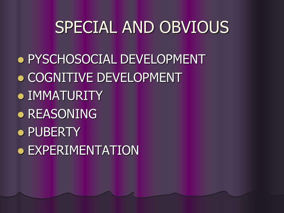 SPECIAL AND OBVIOUS PYSCHOSOCIAL DEVELOPMENT COGNITIVE DEVELOPMENT