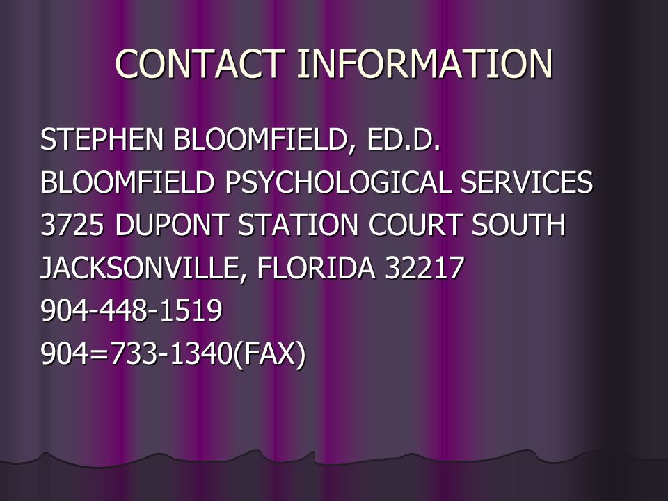 CONTACT INFORMATION STEPHEN BLOOMFIELD, ED.D. BLOOMFIELD PSYCHOLOGICAL SERVICES. 3725 DUPONT STATION COURT SOUTH.