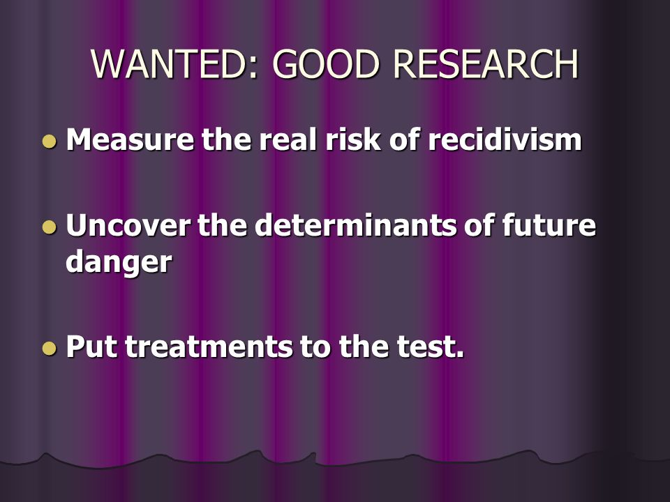WANTED: GOOD RESEARCH Measure the real risk of recidivism