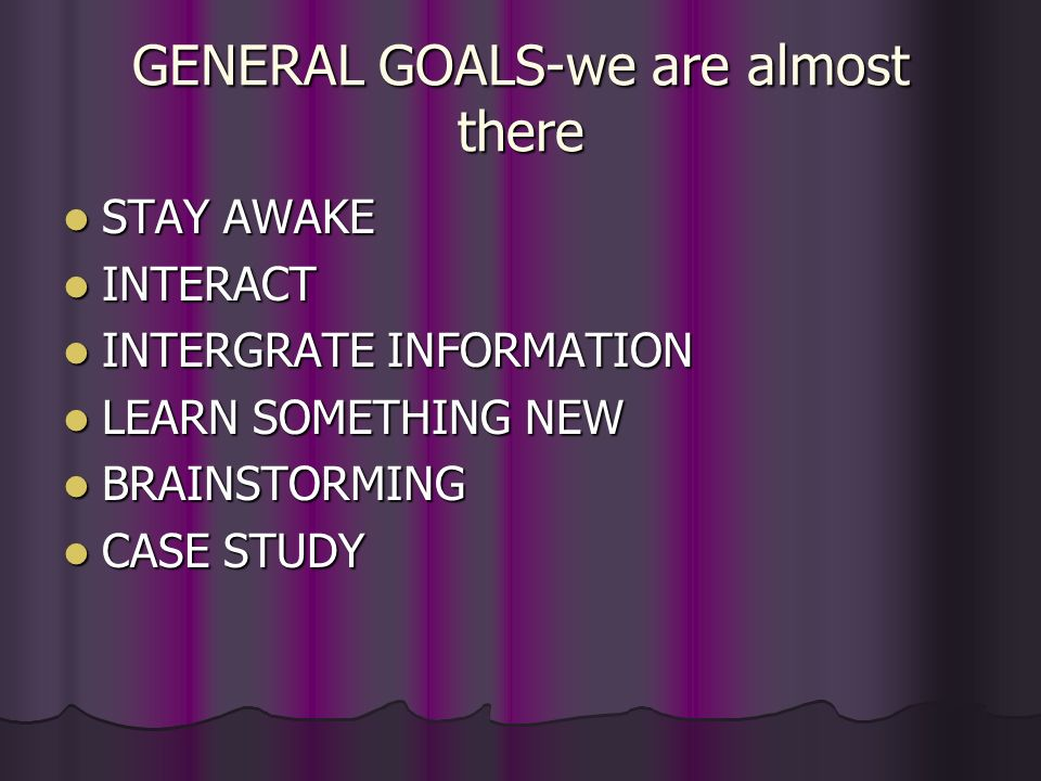 GENERAL GOALS-we are almost there
