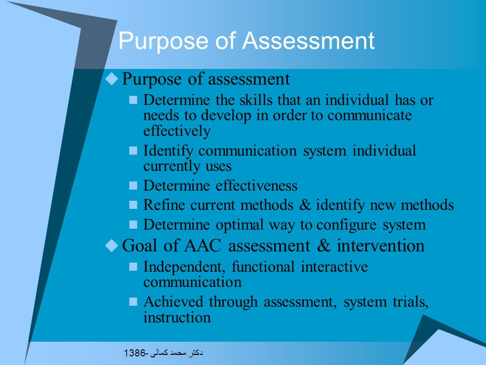 Purpose of Assessment Purpose of assessment