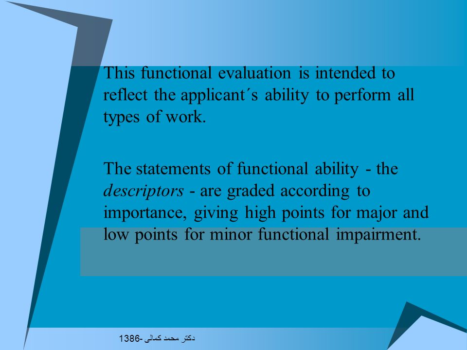 This functional evaluation is intended to reflect the applicant´s ability to perform all types of work.