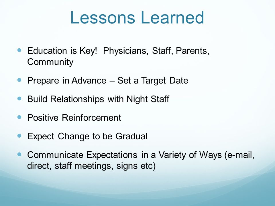 Lessons LearnedEducation is Key! Physicians, Staff, Parents, Community. Prepare in Advance – Set a Target Date.