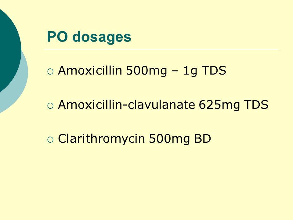 PO dosages Amoxicillin 500mg – 1g TDS