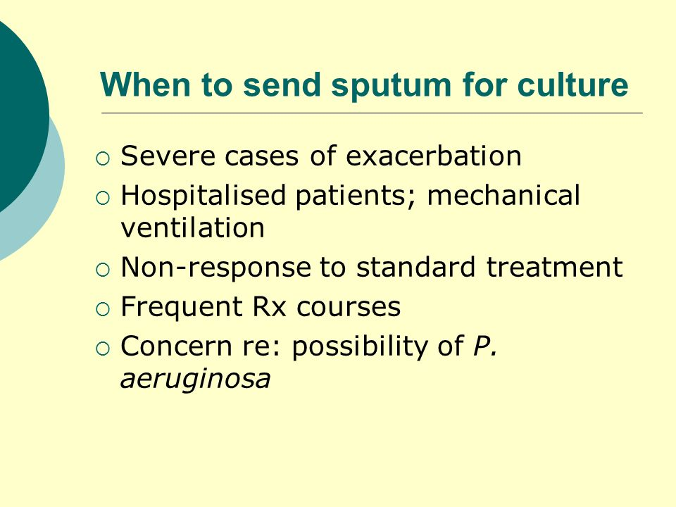 When to send sputum for culture