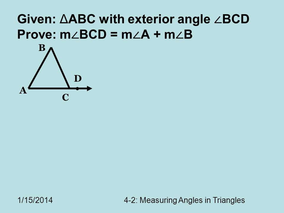Given: ΔABC with exterior angle ∠BCD Prove: m∠BCD = m∠A + m∠B