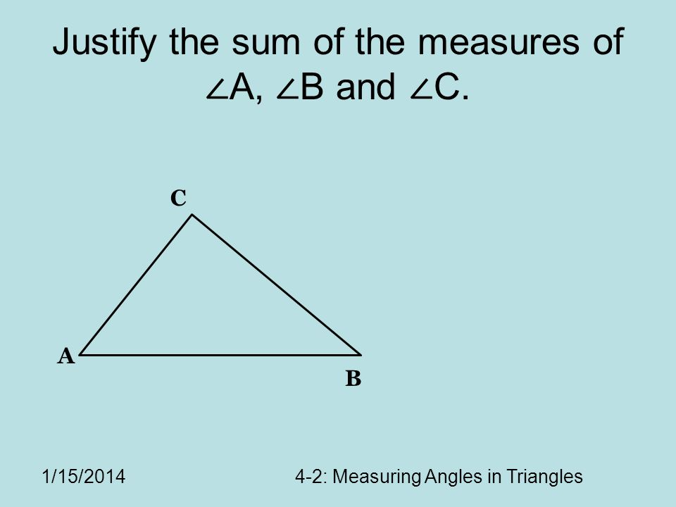 Justify the sum of the measures of ∠A, ∠B and ∠C.
