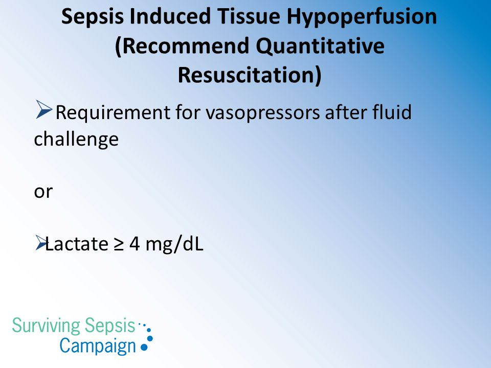 Sepsis Induced Tissue Hypoperfusion (Recommend Quantitative Resuscitation)