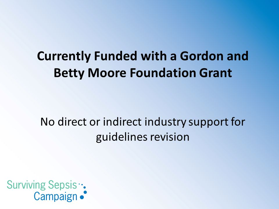 Currently Funded with a Gordon and Betty Moore Foundation Grant No direct or indirect industry support for guidelines revision