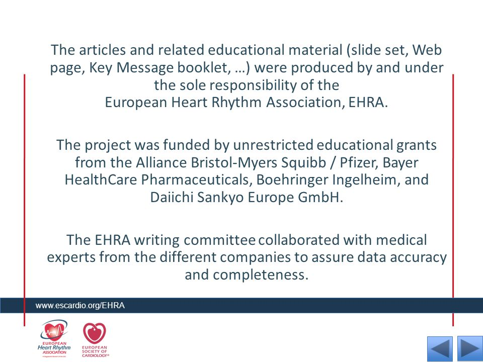 The articles and related educational material (slide set, Web page, Key Message booklet, …) were produced by and under the sole responsibility of the European Heart Rhythm Association, EHRA.