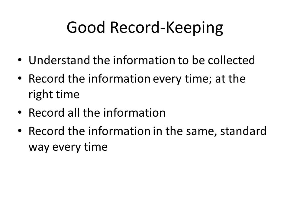 Good Record-Keeping Understand the information to be collected