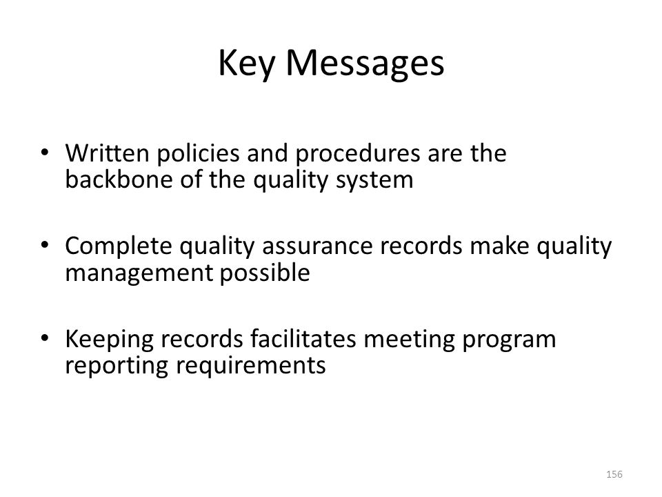 Key Messages Written policies and procedures are the backbone of the quality system.