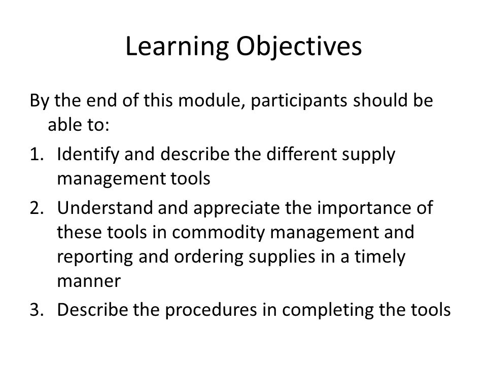 Learning Objectives By the end of this module, participants should be able to: Identify and describe the different supply management tools.