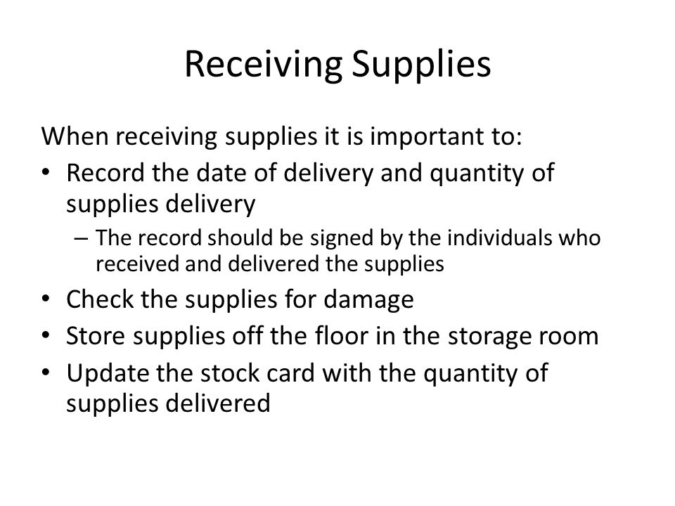 Receiving Supplies When receiving supplies it is important to: