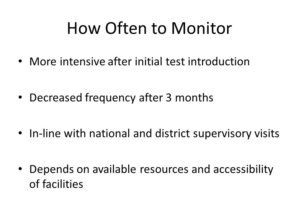 How Often to Monitor More intensive after initial test introduction