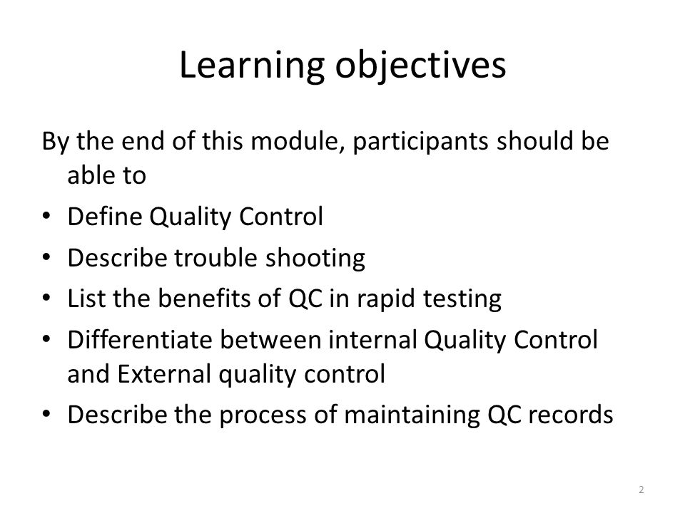 Learning objectives By the end of this module, participants should be able to. Define Quality Control.