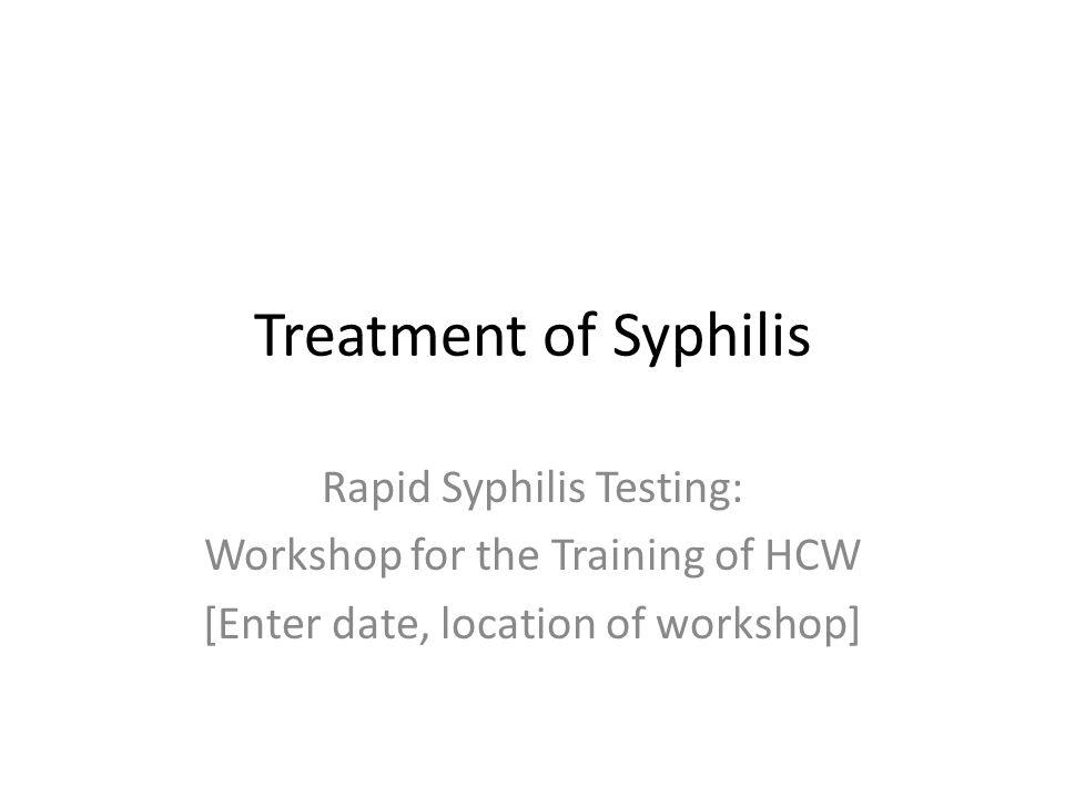Treatment of Syphilis Rapid Syphilis Testing: