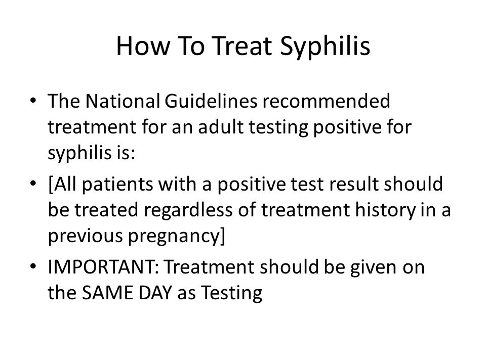 How To Treat Syphilis The National Guidelines recommended treatment for an adult testing positive for syphilis is: