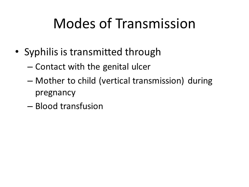Modes of Transmission Syphilis is transmitted through