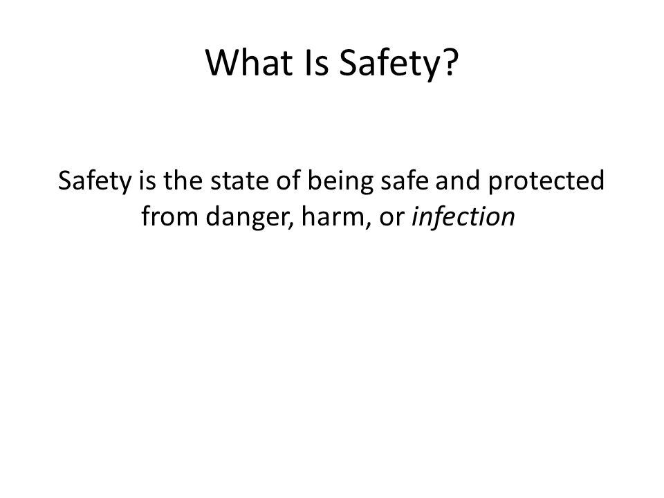 What Is Safety Safety is the state of being safe and protected from danger, harm, or infection