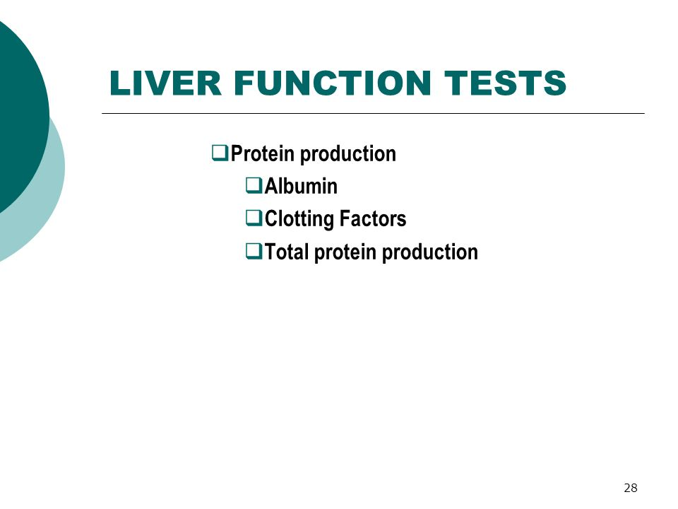 LIVER FUNCTION TESTS Protein production Albumin Clotting Factors