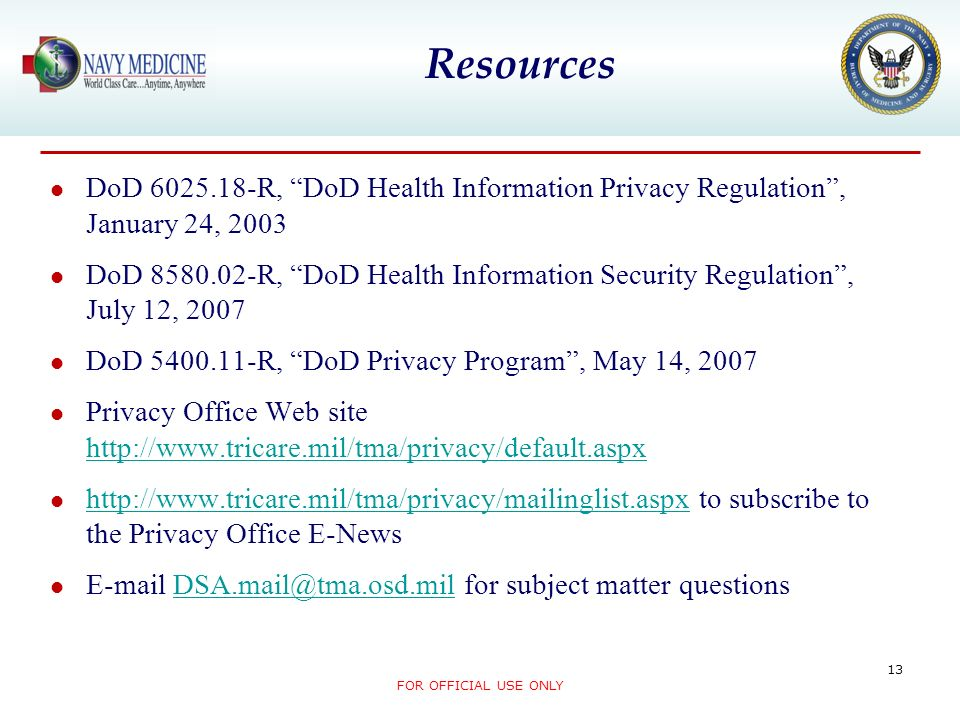 Resources DoD 6025.18-R, DoD Health Information Privacy Regulation , January 24, 2003.